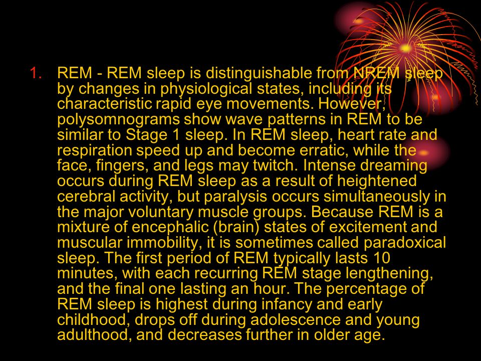 REM - REM sleep is distinguishable from NREM sleep by changes in physiological states, including its characteristic rapid eye movements.