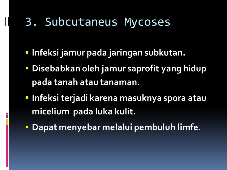 3. Subcutaneus Mycoses Infeksi jamur pada jaringan subkutan.
