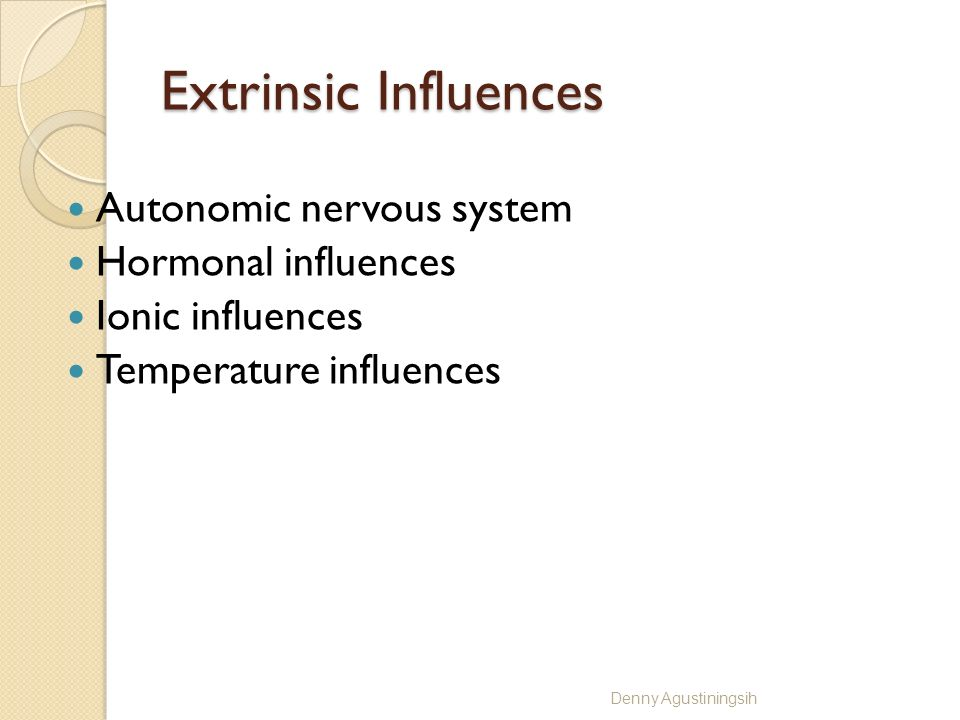 Extrinsic Influences Autonomic nervous system Hormonal influences