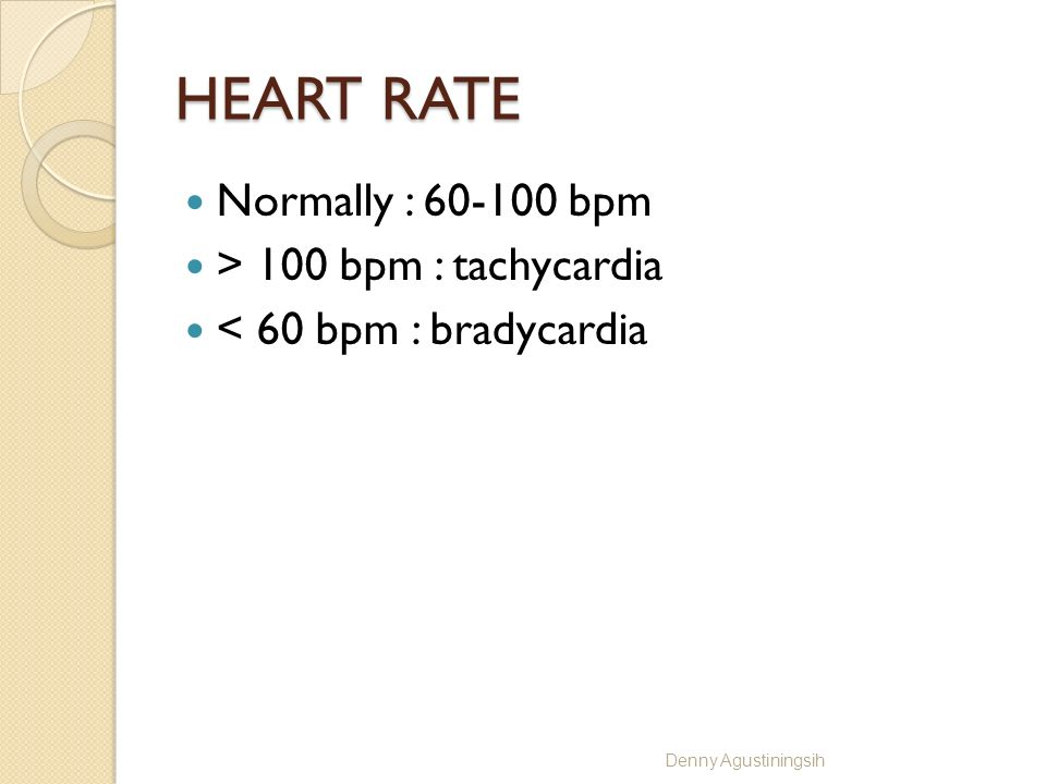 HEART RATE Normally : 60-100 bpm > 100 bpm : tachycardia