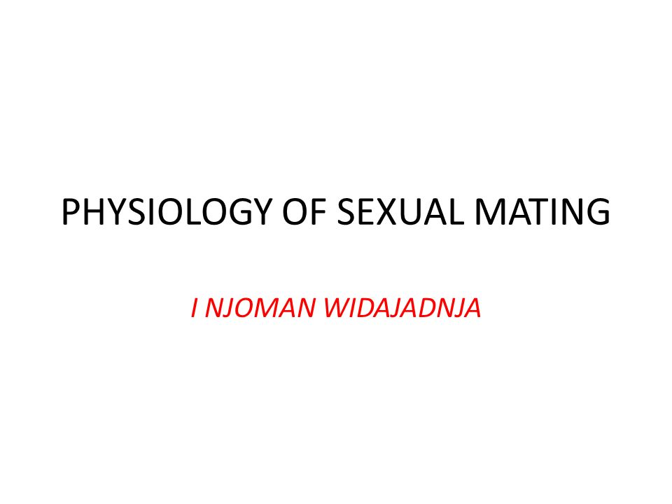 PHYSIOLOGY OF SEXUAL MATING