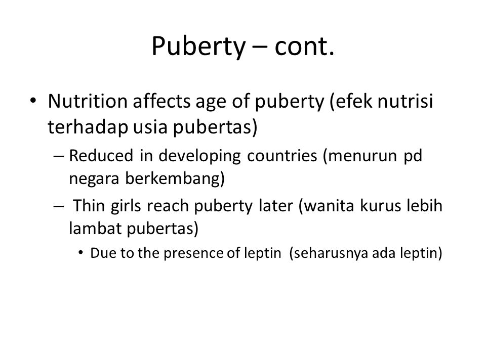 Puberty – cont. Nutrition affects age of puberty (efek nutrisi terhadap usia pubertas)