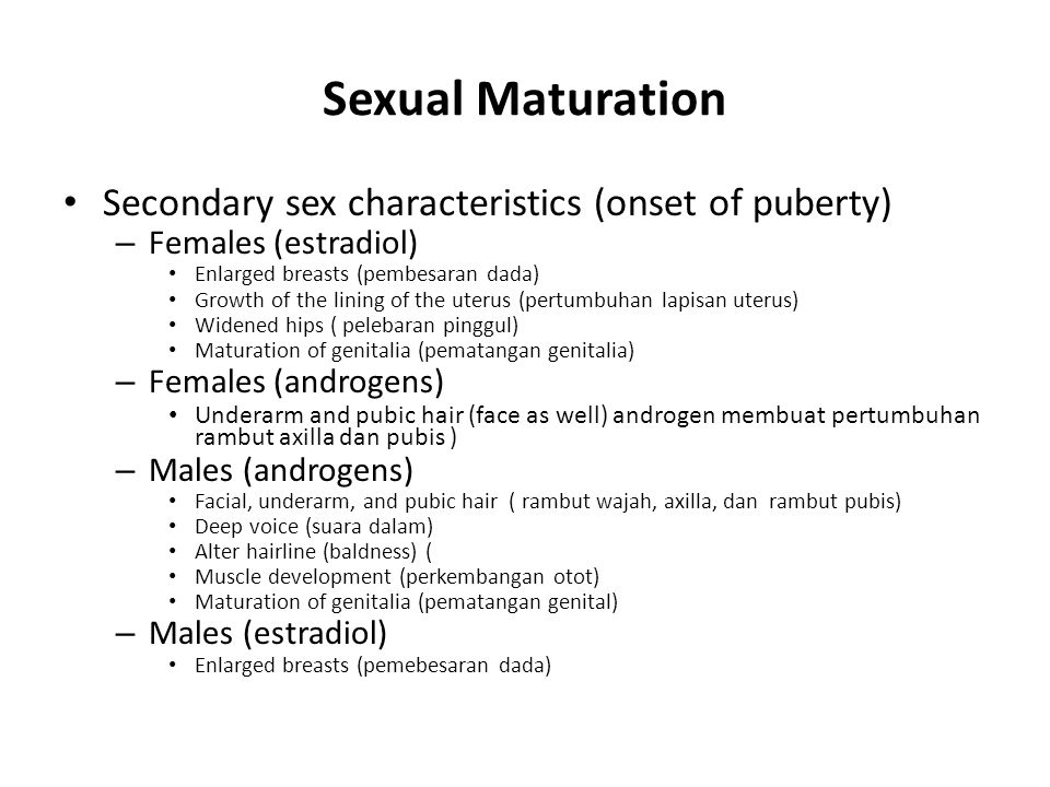 Sexual Maturation Secondary sex characteristics (onset of puberty)