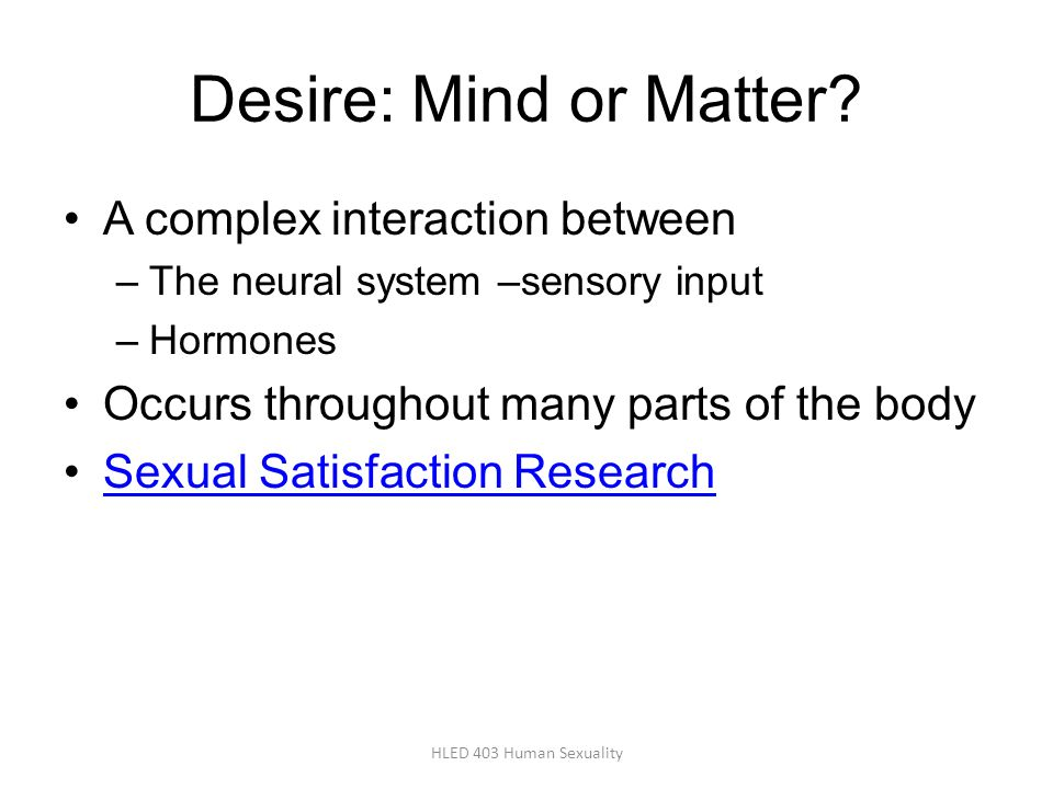 Desire: Mind or Matter A complex interaction between