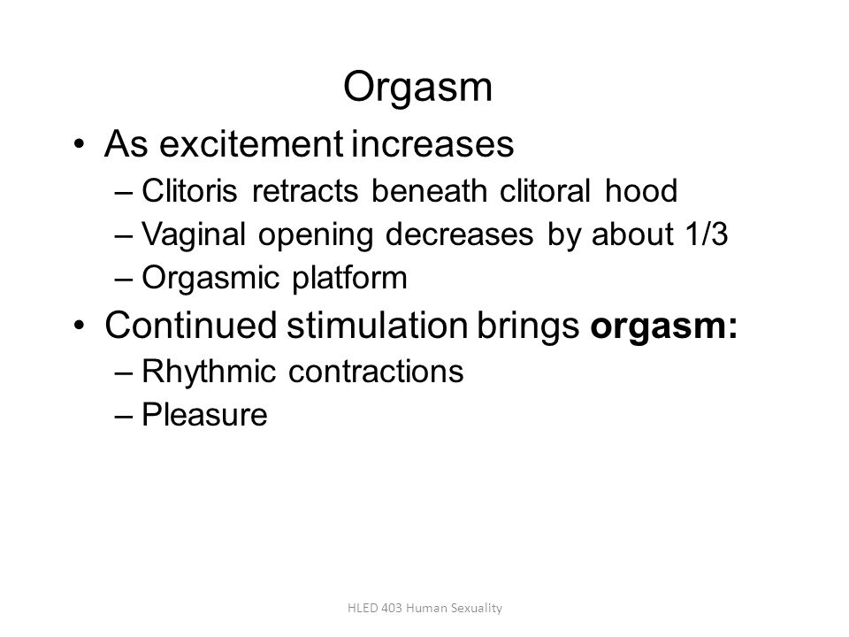 Orgasm As excitement increases Continued stimulation brings orgasm: