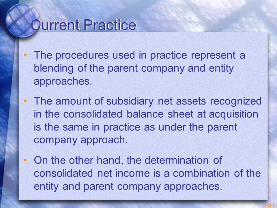 Current Practice The procedures used in practice represent a blending of the parent company and entity approaches.