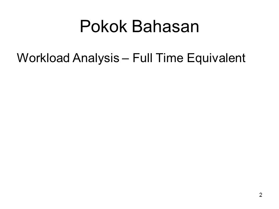 Pokok Bahasan Workload Analysis – Full Time Equivalent