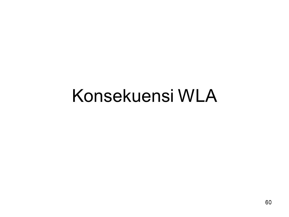 Konsekuensi WLA WLA = Workload Analysis
