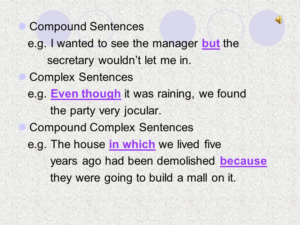 Compound Sentences e.g. I wanted to see the manager but the. secretary wouldn't let me in. Complex Sentences.