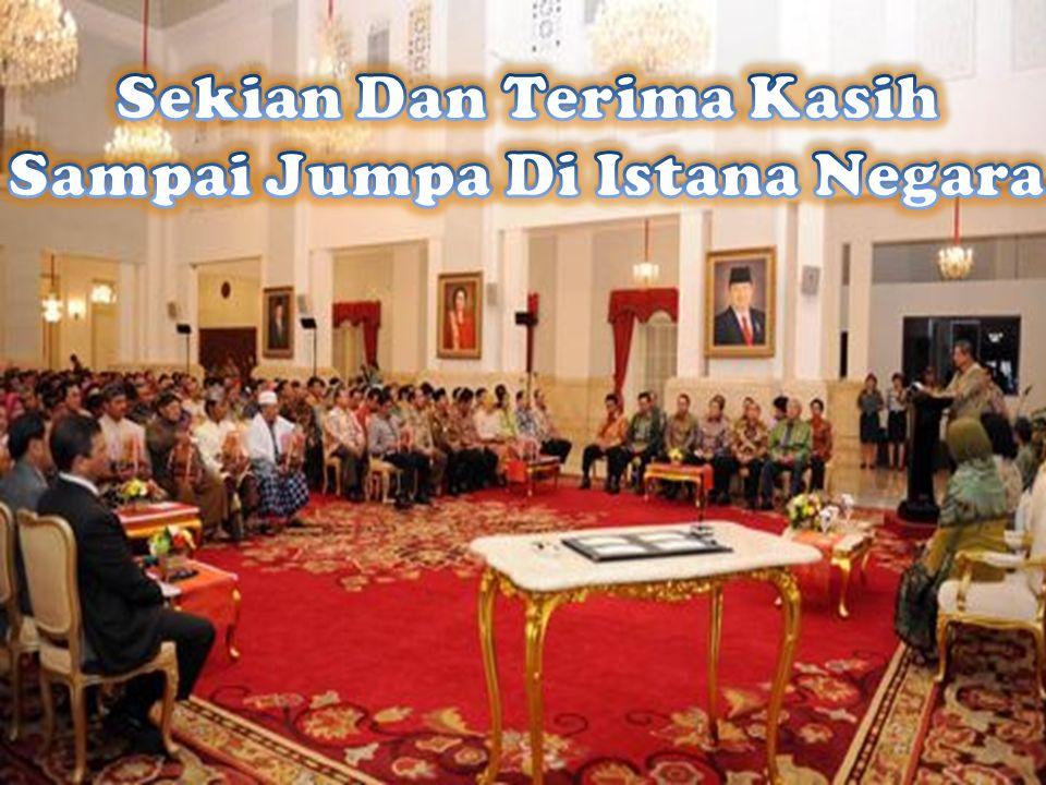Sekian Dan Terima Kasih Sampai Jumpa Di Istana Negara