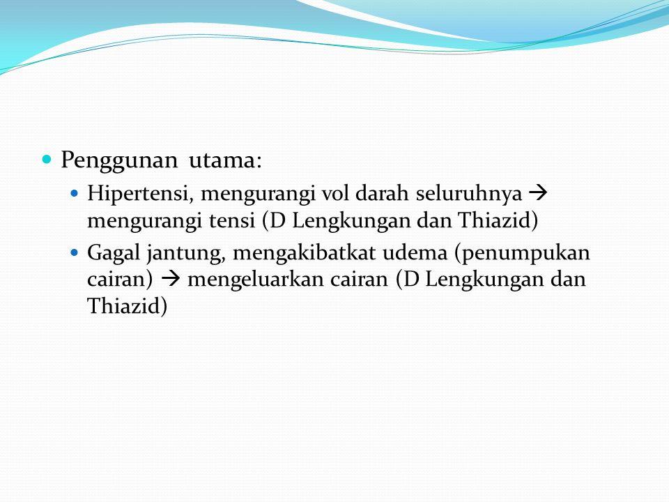 Penggunan utama: Hipertensi, mengurangi vol darah seluruhnya  mengurangi tensi (D Lengkungan dan Thiazid)