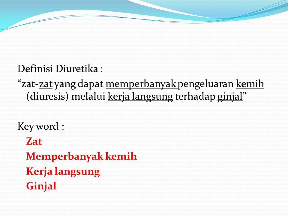 Definisi Diuretika : zat-zat yang dapat memperbanyak pengeluaran kemih (diuresis) melalui kerja langsung terhadap ginjal Key word : Zat Memperbanyak kemih Kerja langsung Ginjal