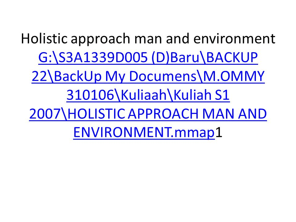 Holistic approach man and environment G:\S3A1339D005 (D)Baru\BACKUP 22\BackUp My Documens\M.OMMY 310106\Kuliaah\Kuliah S1 2007\HOLISTIC APPROACH MAN AND ENVIRONMENT.mmap1