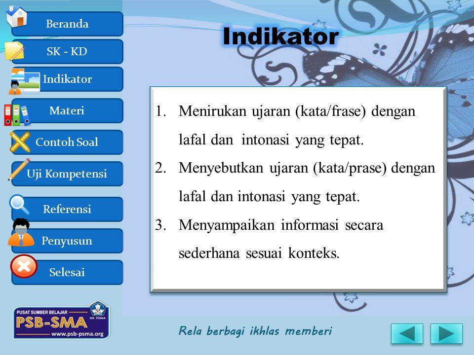 IndikatorMenirukan ujaran (kata/frase) dengan lafal dan intonasi yang tepat. Menyebutkan ujaran (kata/prase) dengan lafal dan intonasi yang tepat.