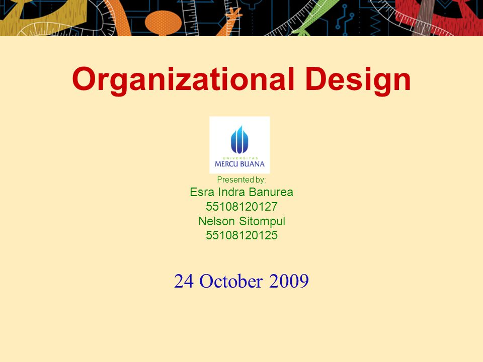 Organizational Design Presented by: Esra Indra Banurea 55108120127 Nelson Sitompul 55108120125