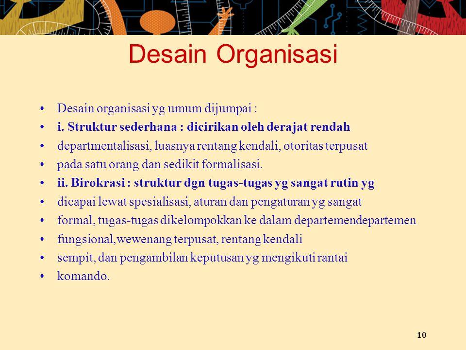 Desain Organisasi Desain organisasi yg umum dijumpai :