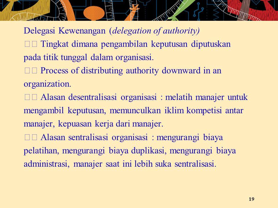 Delegasi Kewenangan (delegation of authority)  Tingkat dimana pengambilan keputusan diputuskan pada titik tunggal dalam organisasi.