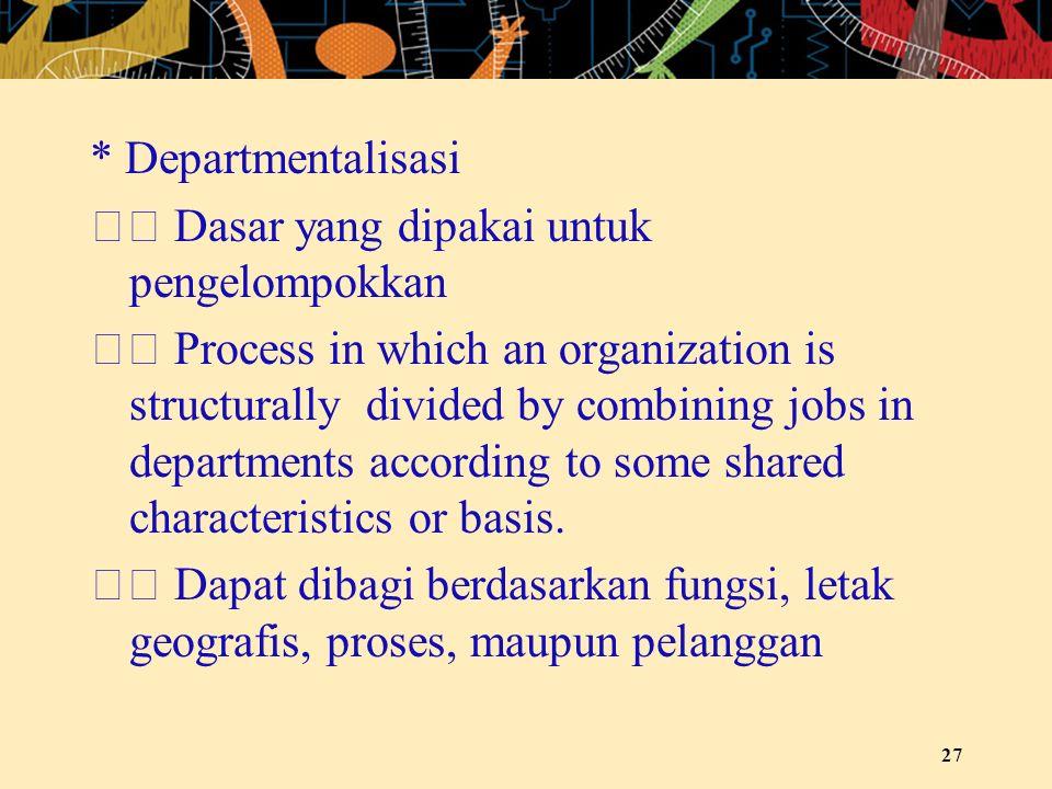 * Departmentalisasi  Dasar yang dipakai untuk pengelompokkan.