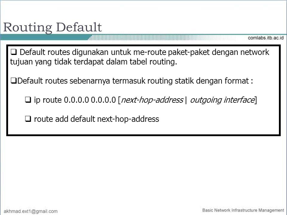 Routing Default Default routes digunakan untuk me-route paket-paket dengan network tujuan yang tidak terdapat dalam tabel routing.