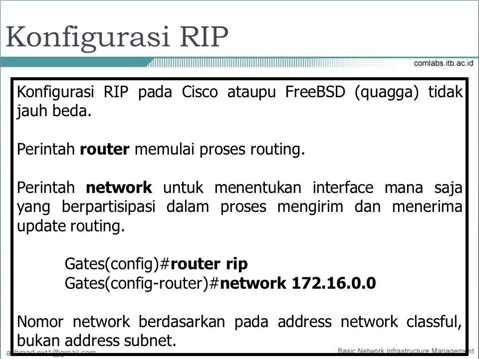 Konfigurasi RIP Konfigurasi RIP pada Cisco ataupu FreeBSD (quagga) tidak jauh beda. Perintah router memulai proses routing.