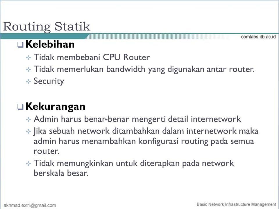 Routing Statik Kelebihan Kekurangan Tidak membebani CPU Router