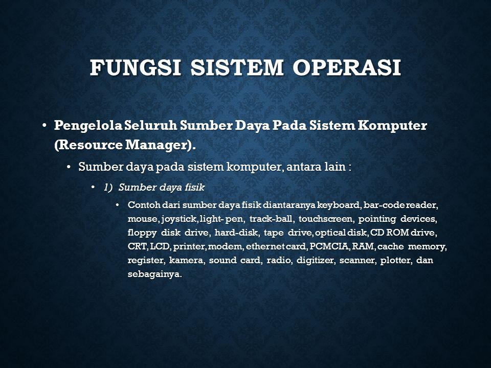 Fungsi Sistem Operasi Pengelola Seluruh Sumber Daya Pada Sistem Komputer (Resource Manager). Sumber daya pada sistem komputer, antara lain :