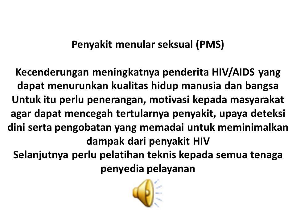 Penyakit menular seksual (PMS) Kecenderungan meningkatnya penderita HIV/AIDS yang dapat menurunkan kualitas hidup manusia dan bangsa Untuk itu perlu penerangan, motivasi kepada masyarakat agar dapat mencegah tertularnya penyakit, upaya deteksi dini serta pengobatan yang memadai untuk meminimalkan dampak dari penyakit HIV Selanjutnya perlu pelatihan teknis kepada semua tenaga penyedia pelayanan