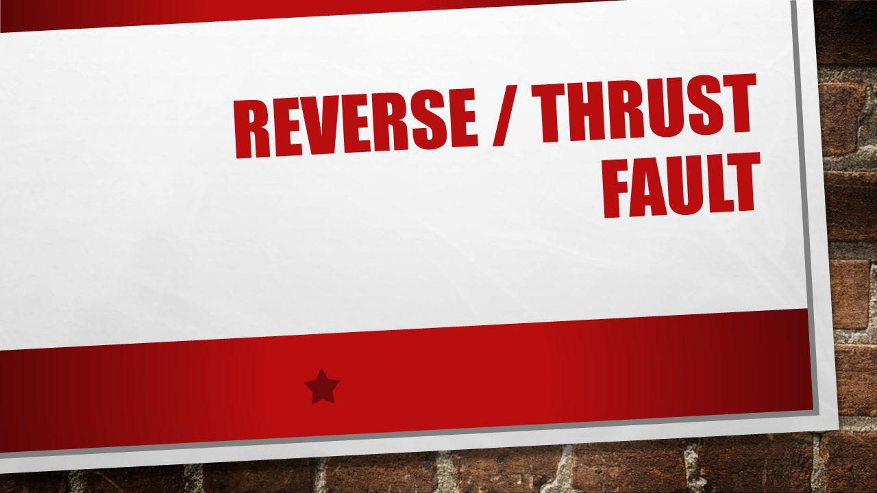 REVERSE / THRUST FAULT
