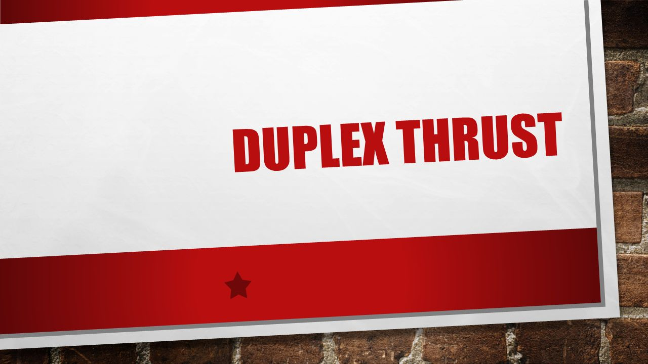 Duplex Thrust