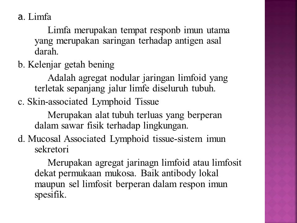 a. Limfa Limfa merupakan tempat responb imun utama yang merupakan saringan terhadap antigen asal darah.