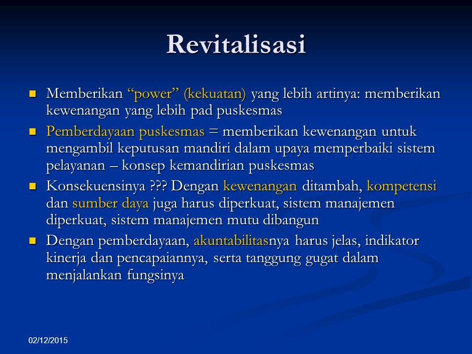 Revitalisasi Memberikan power (kekuatan) yang lebih artinya: memberikan kewenangan yang lebih pad puskesmas.