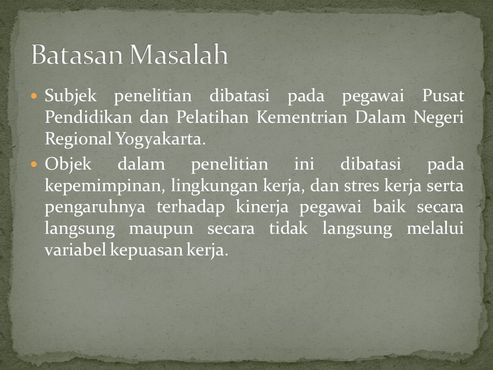 Batasan Masalah Subjek penelitian dibatasi pada pegawai Pusat Pendidikan dan Pelatihan Kementrian Dalam Negeri Regional Yogyakarta.