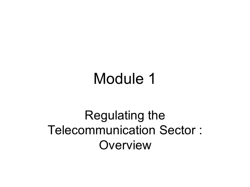 Regulating the Telecommunication Sector : Overview