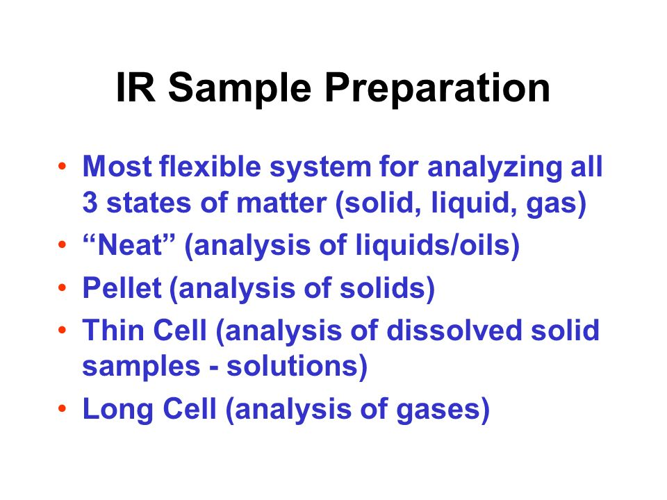 IR Sample Preparation Most flexible system for analyzing all 3 states of matter (solid, liquid, gas)
