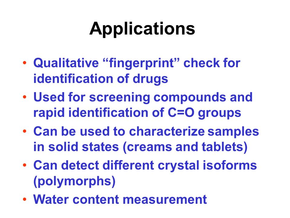 Applications Qualitative fingerprint check for identification of drugs. Used for screening compounds and rapid identification of C=O groups.