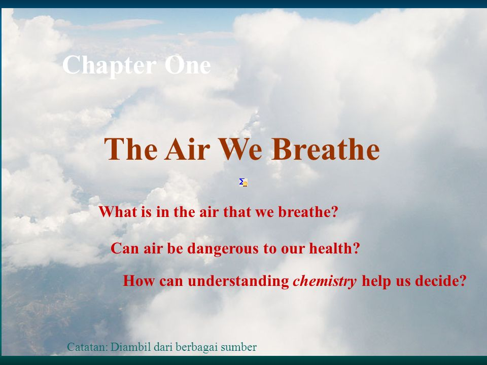 The Air We Breathe Chapter One What is in the air that we breathe