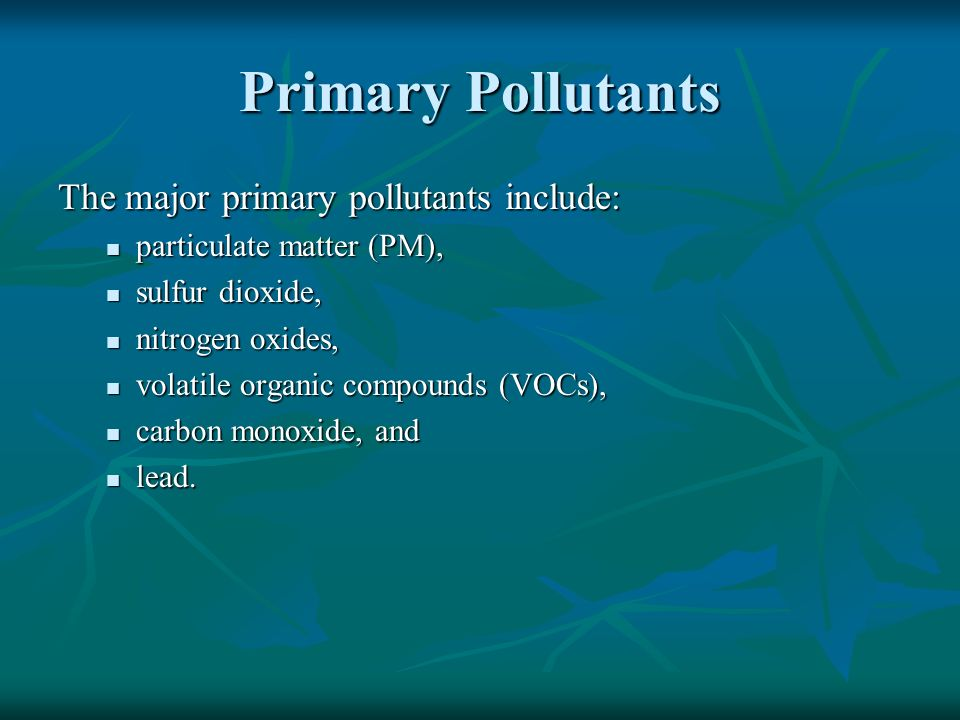 Primary Pollutants The major primary pollutants include: