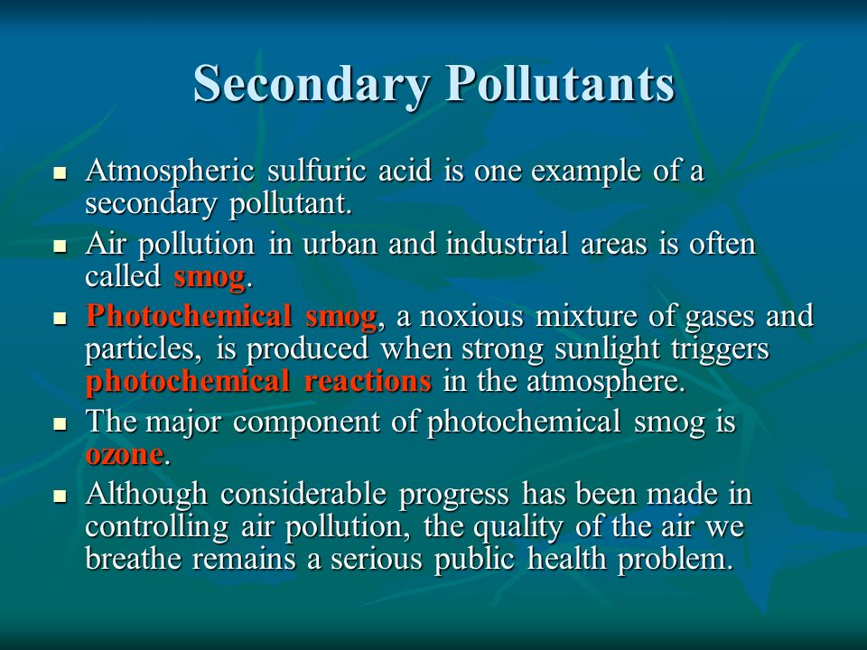Secondary Pollutants Atmospheric sulfuric acid is one example of a secondary pollutant.