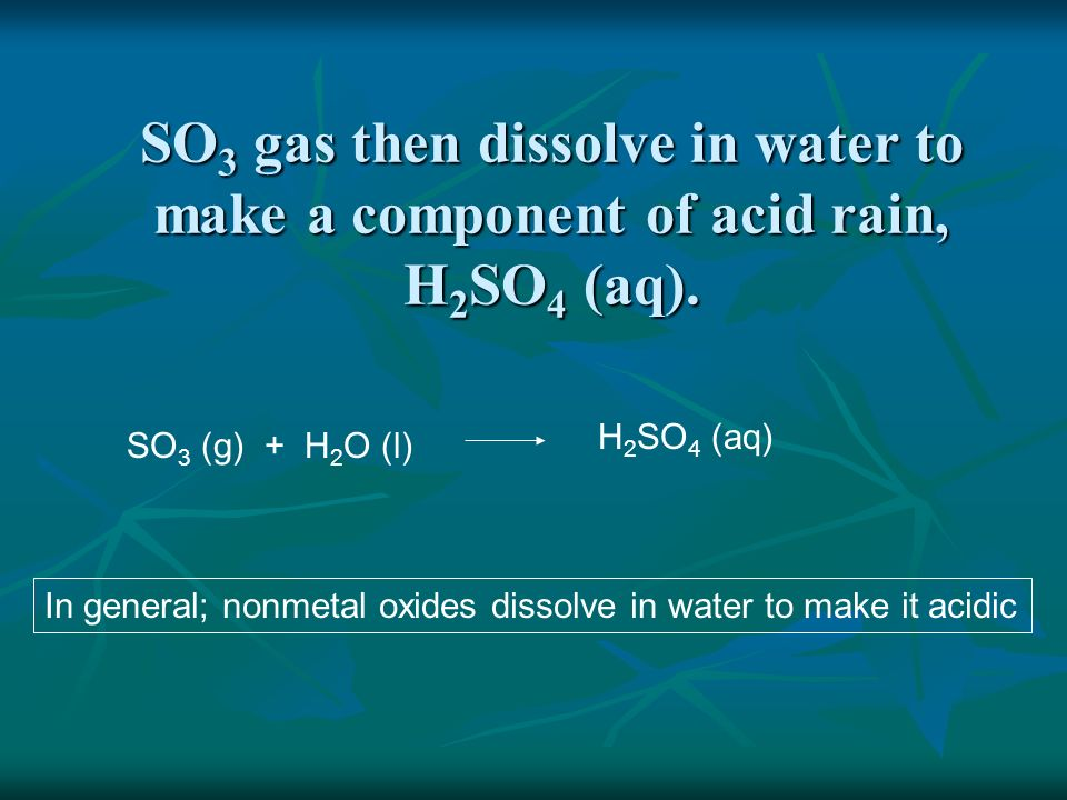 SO3 gas then dissolve in water to make a component of acid rain, H2SO4 (aq).