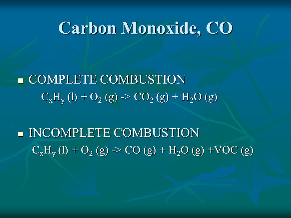Carbon Monoxide, CO COMPLETE COMBUSTION INCOMPLETE COMBUSTION