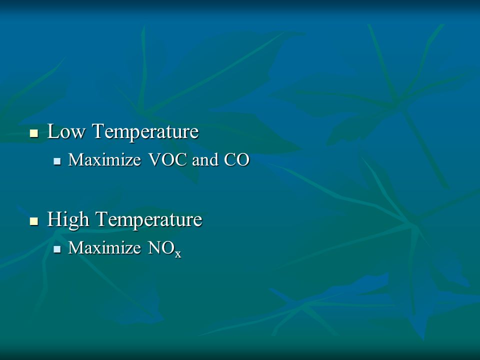 Low Temperature Maximize VOC and CO High Temperature Maximize NOx