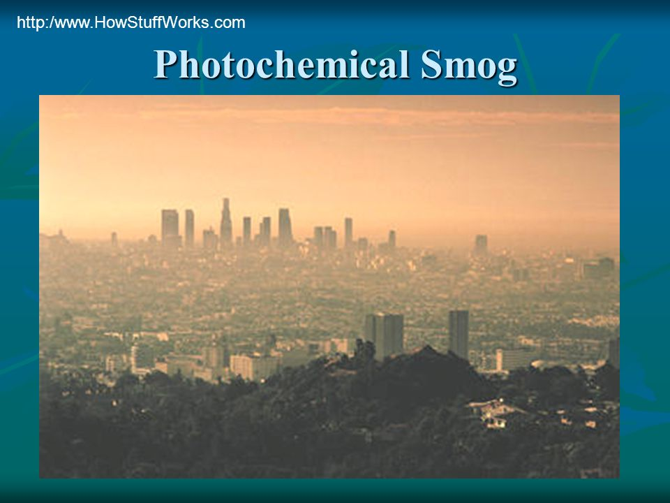 http:/www.HowStuffWorks.com Photochemical Smog