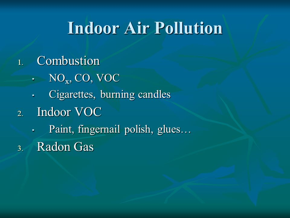 Indoor Air Pollution Combustion Indoor VOC Radon Gas NOx, CO, VOC