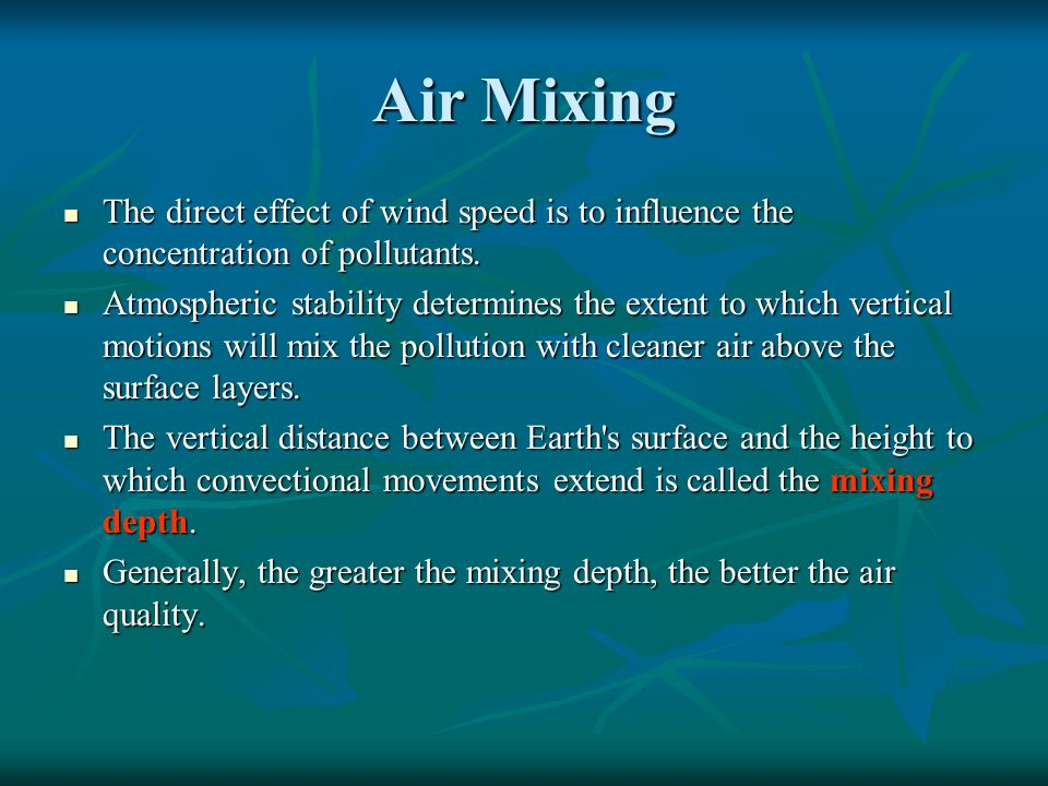 Air Mixing The direct effect of wind speed is to influence the concentration of pollutants.