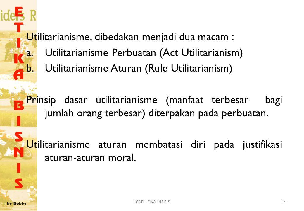 Utilitarianisme, dibedakan menjadi dua macam :