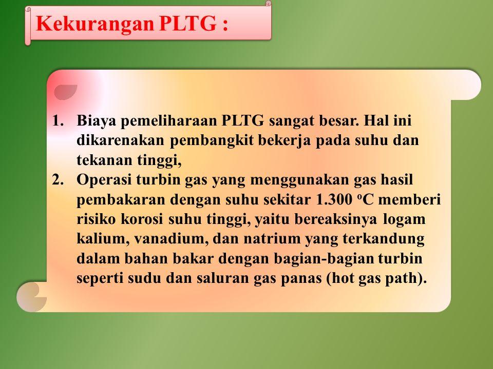 Kekurangan PLTG : Biaya pemeliharaan PLTG sangat besar. Hal ini dikarenakan pembangkit bekerja pada suhu dan tekanan tinggi,