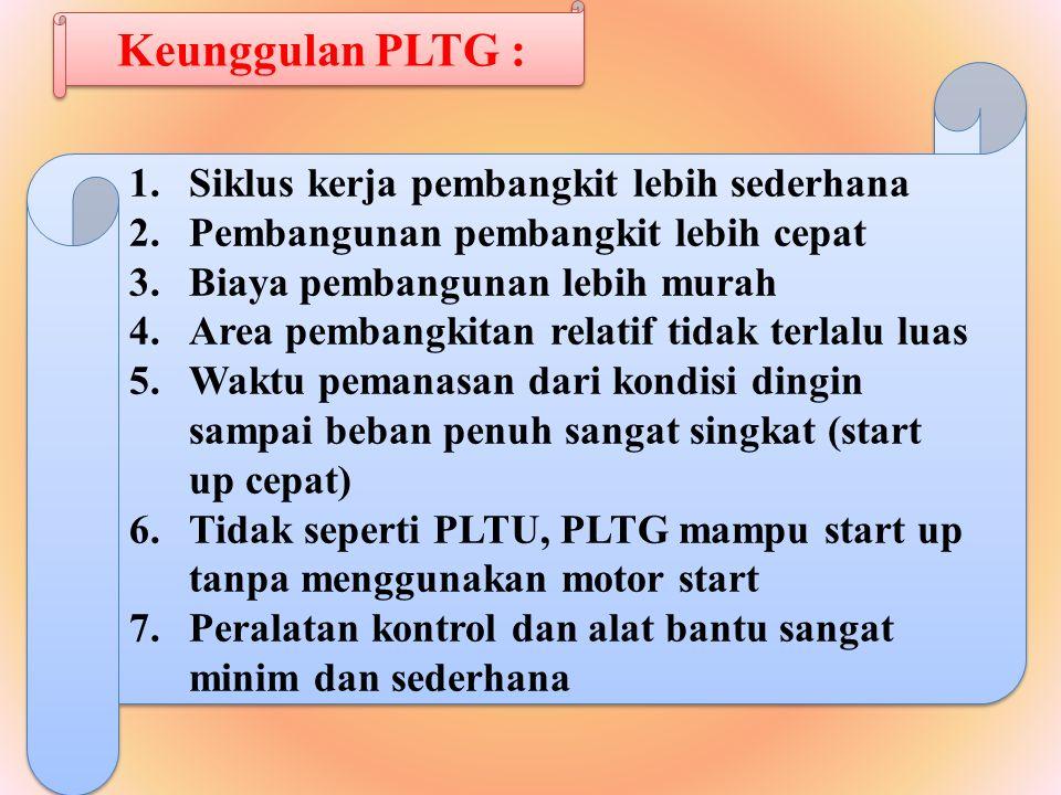 Keunggulan PLTG : Siklus kerja pembangkit lebih sederhana