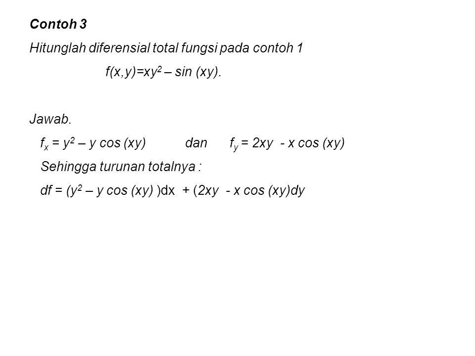 Contoh 3 Hitunglah diferensial total fungsi pada contoh 1. f(x,y)=xy2 – sin (xy). Jawab.