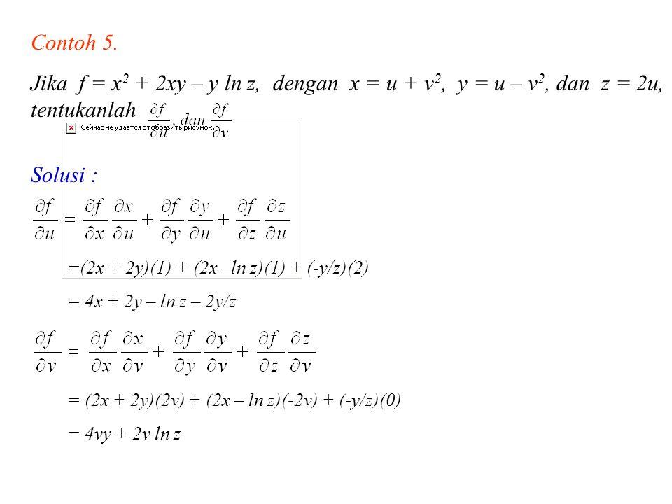 Contoh 5. Jika f = x2 + 2xy – y ln z, dengan x = u + v2, y = u – v2, dan z = 2u, tentukanlah. Solusi :