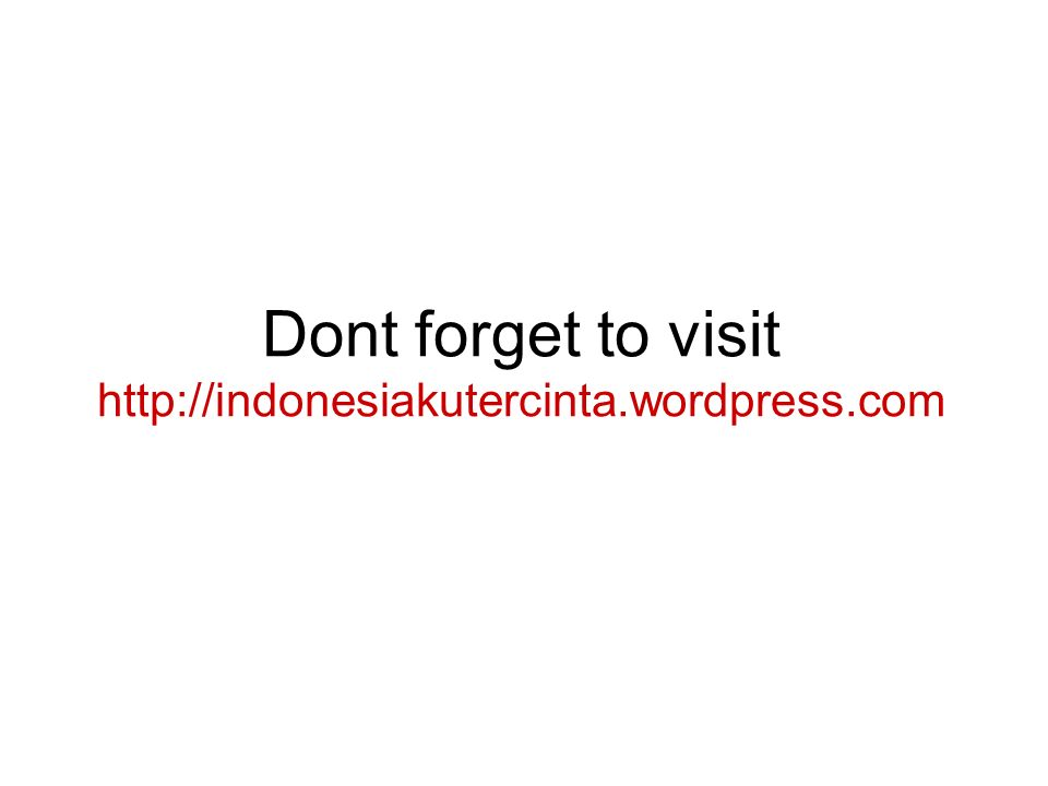 Dont forget to visit http://indonesiakutercinta.wordpress.com